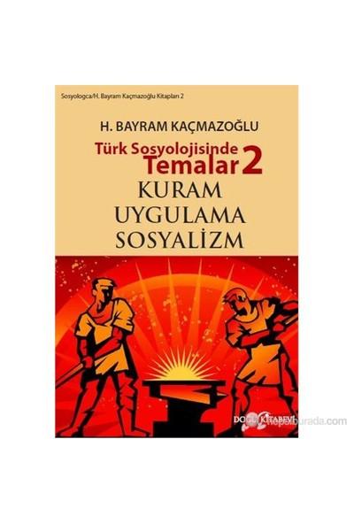 Türk Sosyolojisinde Temalar 2: Kuram - Uygulama - Sosyalizm-H. Bayram Kaçmazoğlu