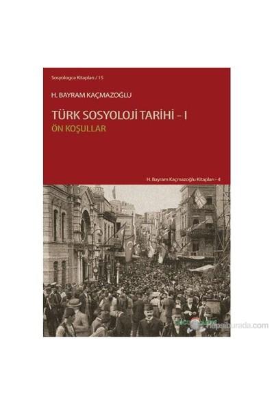 Türk Sosyoloji Tarihi - 1 (Ön Koşullar)-H. Bayram Kaçmazoğlu
