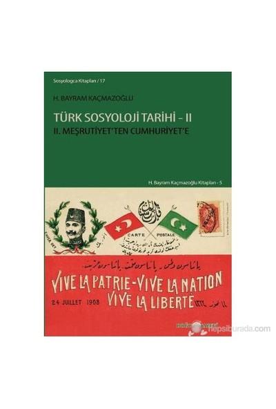 Türk Sosyoloji Tarihi - 2 (2. Meşrutiyet'Ten Cumhuriyet'E)-H. Bayram Kaçmazoğlu