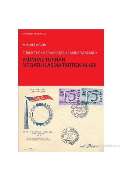 Mümtaz Turhan Ve Batılılaşma Tartışmaları - (Türkiye'De Amerikan Eksenli Muhafazakarlık)-Mehmet Aygün