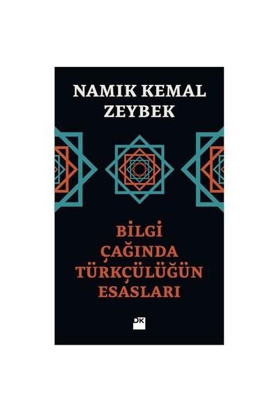 Bilgi Çağında Türkçülüğün Esasları-Namık Kemal Zeybek