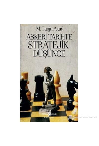 Askeri Tarihte Stratejik Düşünce-Tanju Akad