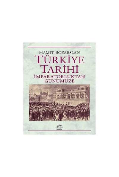 Türkiye Tarihi: İmparatorluktan Günümüze-Hamit Bozarslan