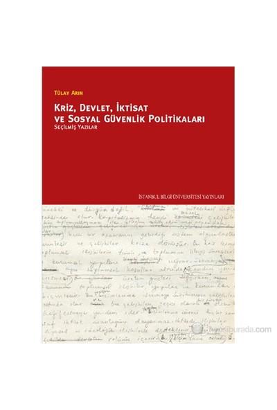 Kriz, Devlet, İktisat Ve Sosyal Güvenlik Politikaları - (Seçilmiş Yazılar)-Tülay Arın