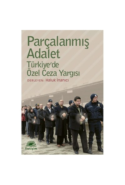 Parçalanmış Adalet - Türkiye'De Özel Ceza Yargısı-Kolektif