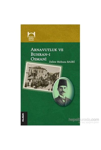 Arnavutluk ve Buhran-ı Osmani - Debre Mebusu Basri