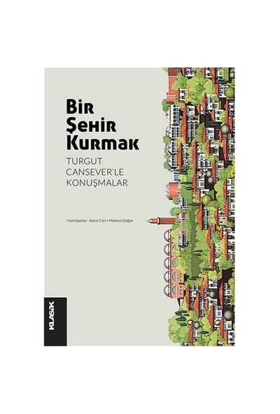 Bir Şehir Kurmak: Turgut Cansever'Le Konuşmalar-Kolektif