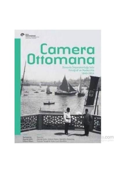 Camera Ottomana Osmanlı İmparatorluğunda Fotoğraf Ve Modernite 1840-1914-Peter Louis Bonfitto