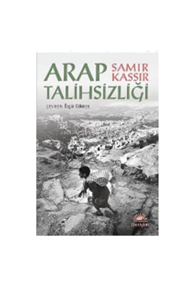 Arap Talihsizliği - Samir Kassir