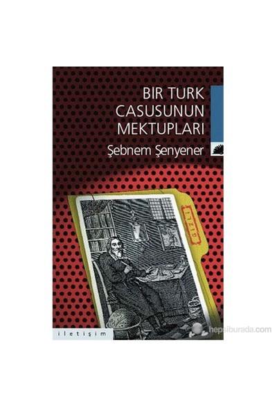 Bir Türk Casusunun Mektupları-Şebnem Şenyener
