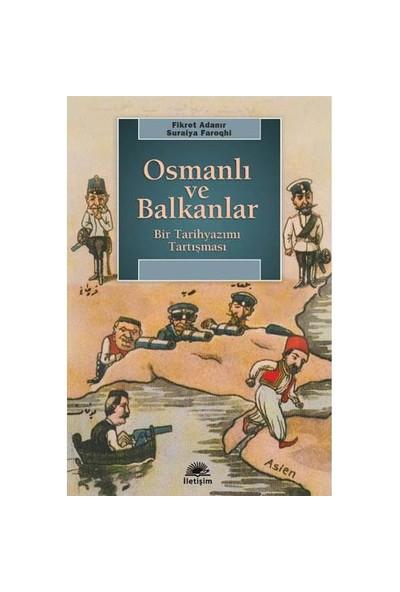 Osmanlı Ve Balkanlar - Bir Tarihyazımı Tartışması-Derleme