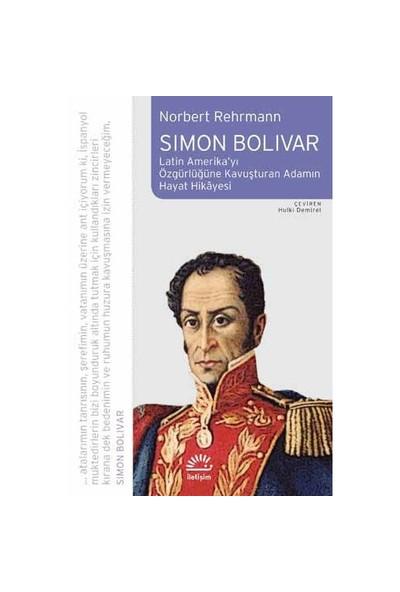 Simon Bolivar - Latin Amerika'Yı Özgürlüğe-Norbert Rehrmann