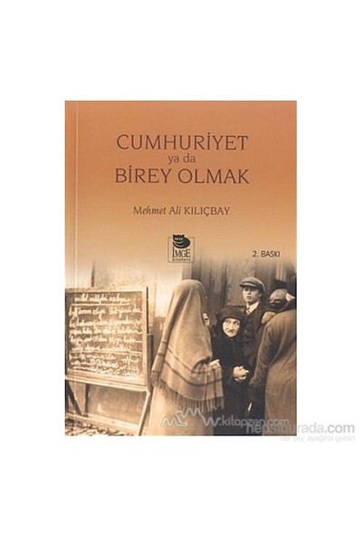 Cumhuriyet Ya Da Birey Olmak-Mehmet Ali Kılıçbay