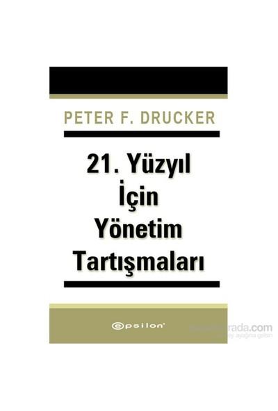 21. Yüzyıl İçin Yönetim Tartışmaları-Peter F. Drucker
