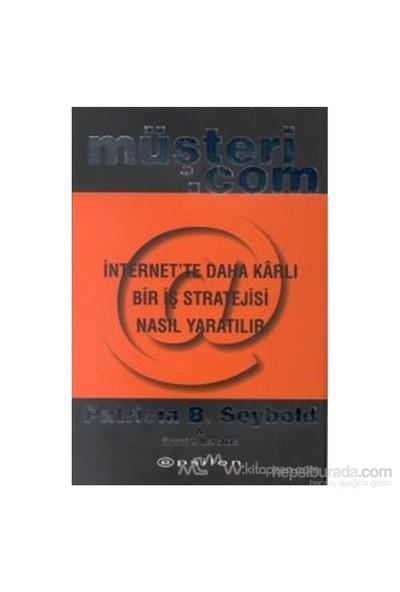 Müşteri.Com İnternet''Te Daha Karlı Bir İş Stratejisi Nasıl Yaratılır (Ciltli)-Patricia B. Seybold