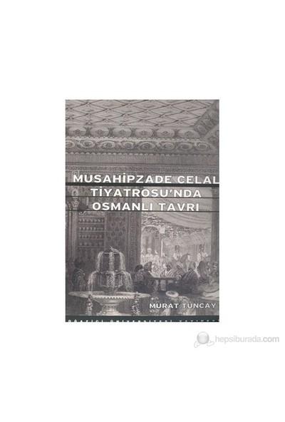 Musahipzade Celal Tiyatrosu'Nda Osmanlı Tavrı-Murat Tuncay