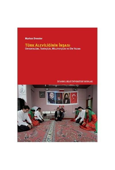 Türk Aleviliğinin İnşası: Oryantalizm, Tarihçilik, Milliyetçilik Ve Din Yazımı-Markus Dressler