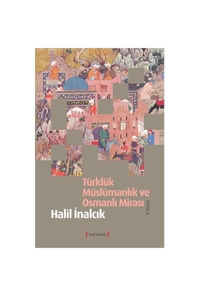Türklük Müslümanlık Ve Osmanlı Mirası - Halil İnalcık