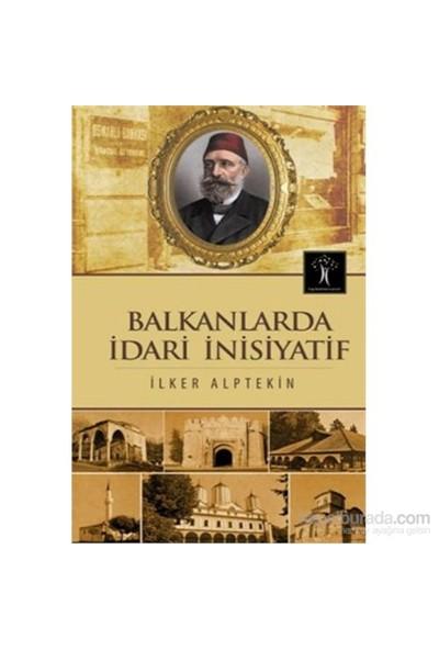 Balkanlarda İdari İnisiyatif-İlker Alptekin