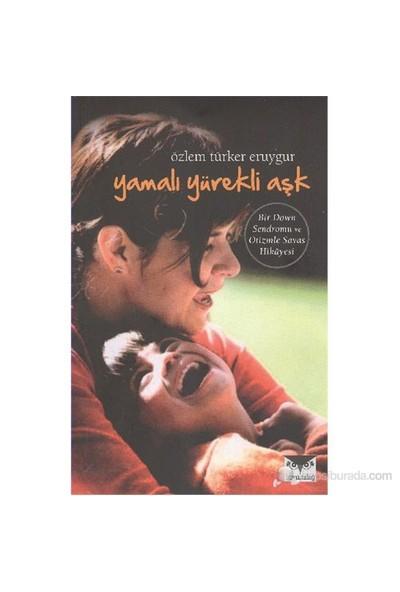 Yamalı Yürekli Aşk-Özlem Türker Eruygur