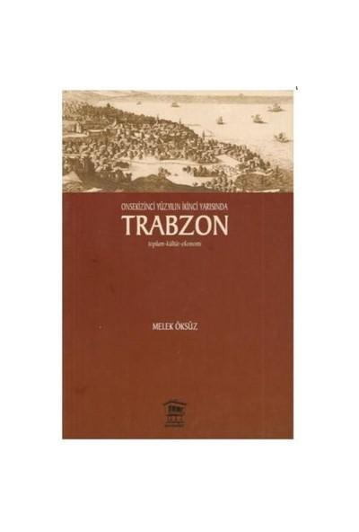 Onsekizinci Yüzyılın İkinci Yarısında Trabzon-Melek Öksüz