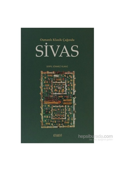 Osmanlı Klasik Çağında Sivas-Serpil Sönmez Yılmaz