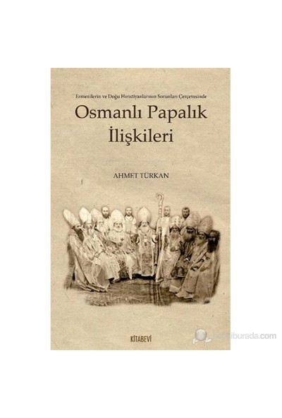 Osmanlı Papalık İlişkileri - Ahmet Türkan