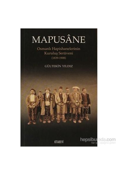 Mapusane - Osmanlı Hapishanelerinin Kuruluş Serüveni (1839-1908)-Gültekin Yıldız