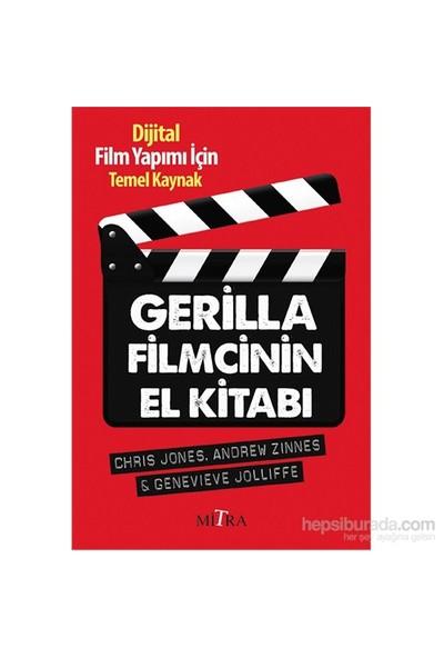 Gerilla Filmcinin El Kitabı - Dijital Film Yapımı İçin Temel Kaynak - Genevieve Jolliffe
