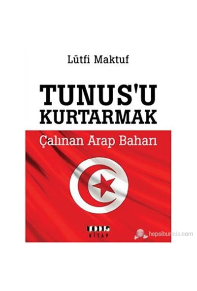 Tunusu Kurtarmak - Çalınan Arap Baharı-Lütfi Maktuf
