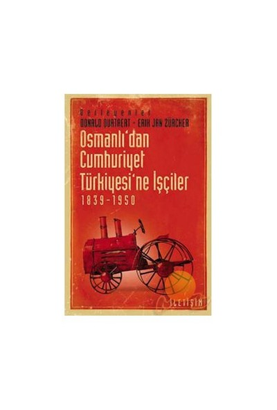 Osmanlı'dan Cumhuriyet Türkiyesi'ne İşçiler 1839-1950