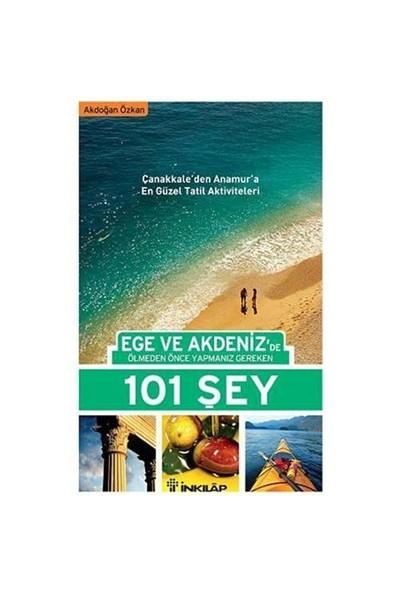 Ege Ve Akdeniz'De Ölmeden Önce Yapmanız Gereken 101 Şey-Akdoğan Özkan