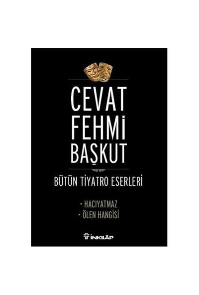 Bütün Tiyatro Eserleri / Hacıyatmaz - Ölen Hangisi-Cevat Fehmi Başkut