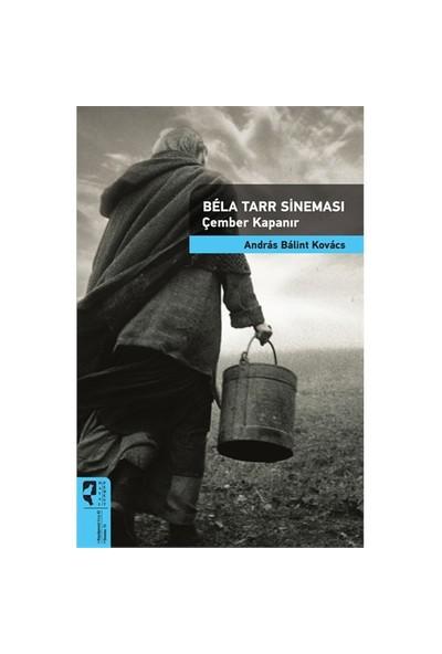 Bela Tarr Sineması Çember Kapanır-Andras Balint Kovacs