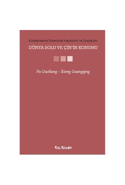 Küreselleşme Sürecinde Kapitalizm ve Sosyalizm - Dünya Solu ve Çin'in Konumu - Pu Guoliang