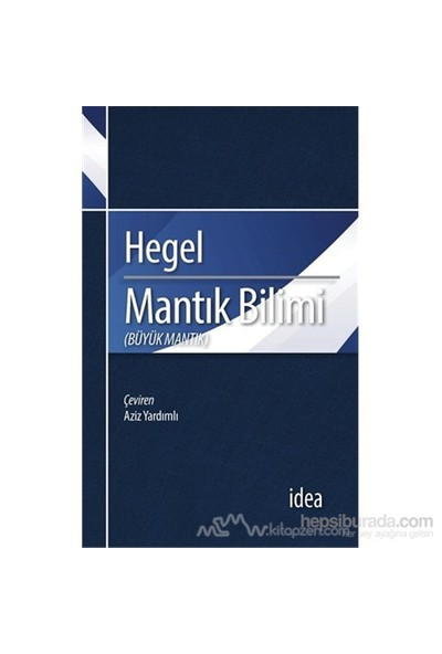 Mantık Bilimi - Büyük Mantık-Georg Wilhelm Friedrich Hegel