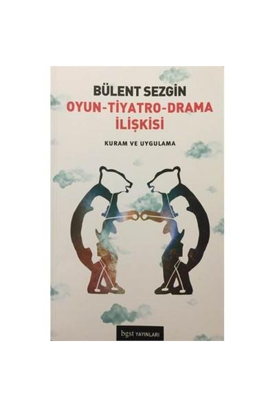 Oyun, Tiyatro, Drama İlişkisi: Kuram Ve Uygulama-Bülent Sezgin