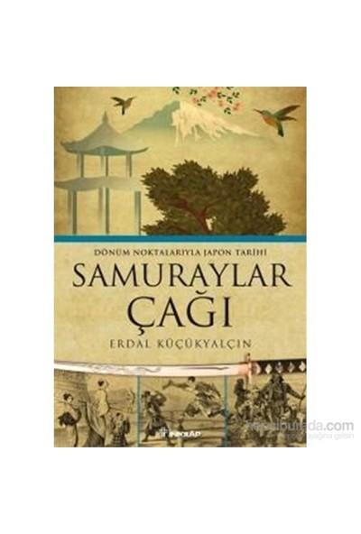 Samuraylar Çağı - Dönüm Noktalarıyla Japon Tarihi - Erdal Küçükyalçın