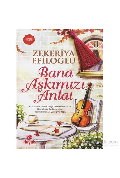 Bana Aşkımızı Anlat-Zekeriya Efiloğlu