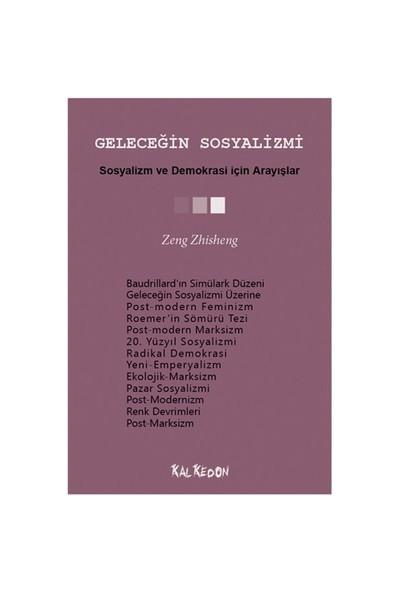 Geleceğin Sosyalizmi - Sosyalizm Ve Demokrasi İçin Arayışlar-Zeng Zhisheng