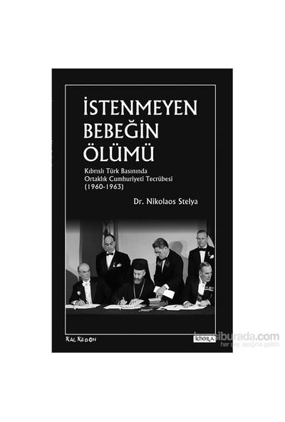 İstenmeyen Bebeğin Ölümü - Kıbrıslı Türk Basınında Ortaklık Cumhuriyeti Tecrübesi (19601963)-Nikolaos Stelya