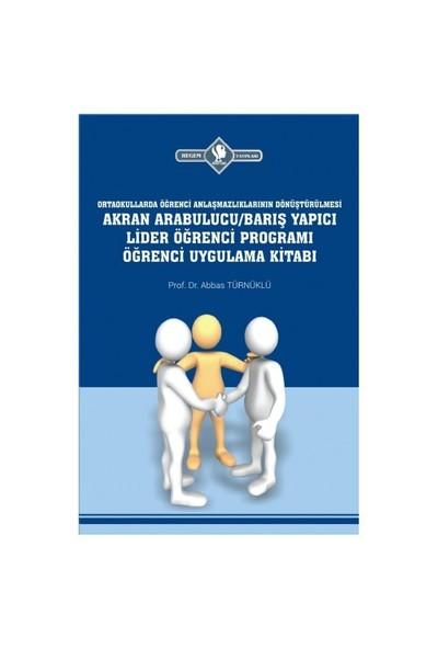 Arabulucu: Barış Yapıcı Lider Öğrenci Programı Öğrenci Uygulama Kitabı-Abbas Türnüklü