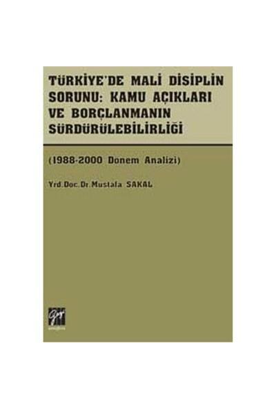 Türkiye'de Mali Disiplin Sorunu- Kamu Açıkları Ve Borçlanmanın Sürdürülebilirliği - Mustafa Sakal