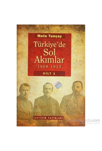 Türkiye'De Sol Akımlar 1908 - 1925 Cilt: 1-Mete Tunçay