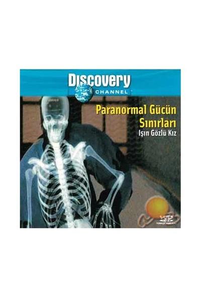 Discovery Channel: Paranormal Gücün Sınırları, Işın Gözlü Kız ( VCD )