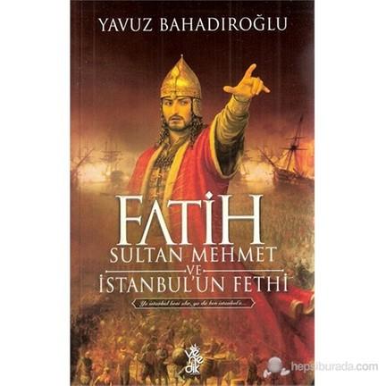 Fatih Sultan Mehmet Ve Istanbul Un Fethi Yavuz Bahadiroglu