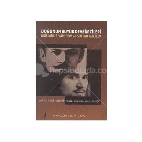 Doğunun Büyük Devrimcileri Mollanur Vahidov Ve Sultan Galiyev-Hakan Reyhan