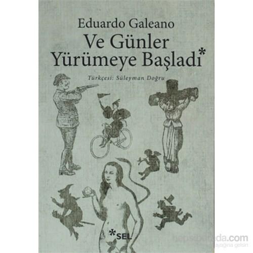 Ve Günler Yürümeye Başladı-Eduardo Galeano