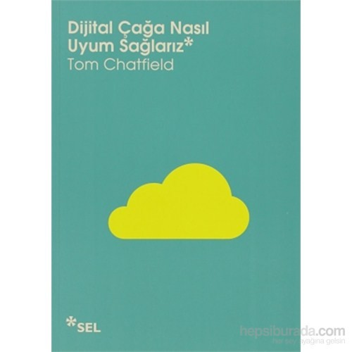 Dijital Çağa Nasıl Uyum Sağlarız-Tom Chatfield