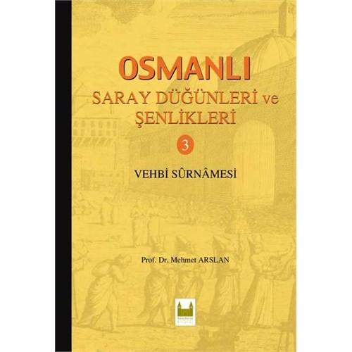 Osmanlı Saray Düğünleri Ve Şenlikleri 3 - (Vehbi Surnamesi)-Mehmet Arslan